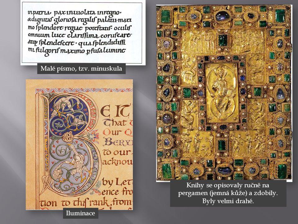 Malé písmo, tzv. minuskula Knihy se opisovaly ručně na pergamen (jemná kůže) a zdobily. Byly velmi drahé. Iluminace