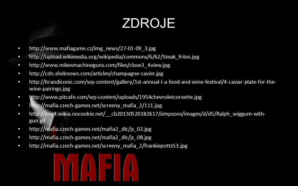 ZDROJE http://www.mafiagame.cz/img_news/27-01-09_3.jpg http://upload.wikimedia.org/wikipedia/commons/6/62/Steak_frites.jpg http://www.mikesmachineguns