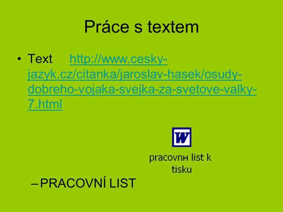 Práce s textem Text http://www.cesky- jazyk.cz/citanka/jaroslav-hasek/osudy- dobreho-vojaka-svejka-za-svetove-valky- 7.htmlhttp://www.cesky- jazyk.cz/