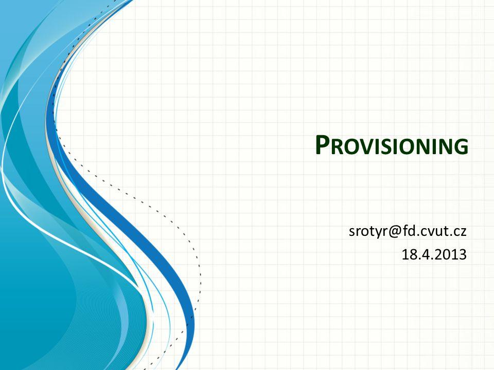 Provisioning system Provisioning je služba, která slouží k automatickému nastavení veškerých konfiguračních parametrů u síťových zařízení (např.