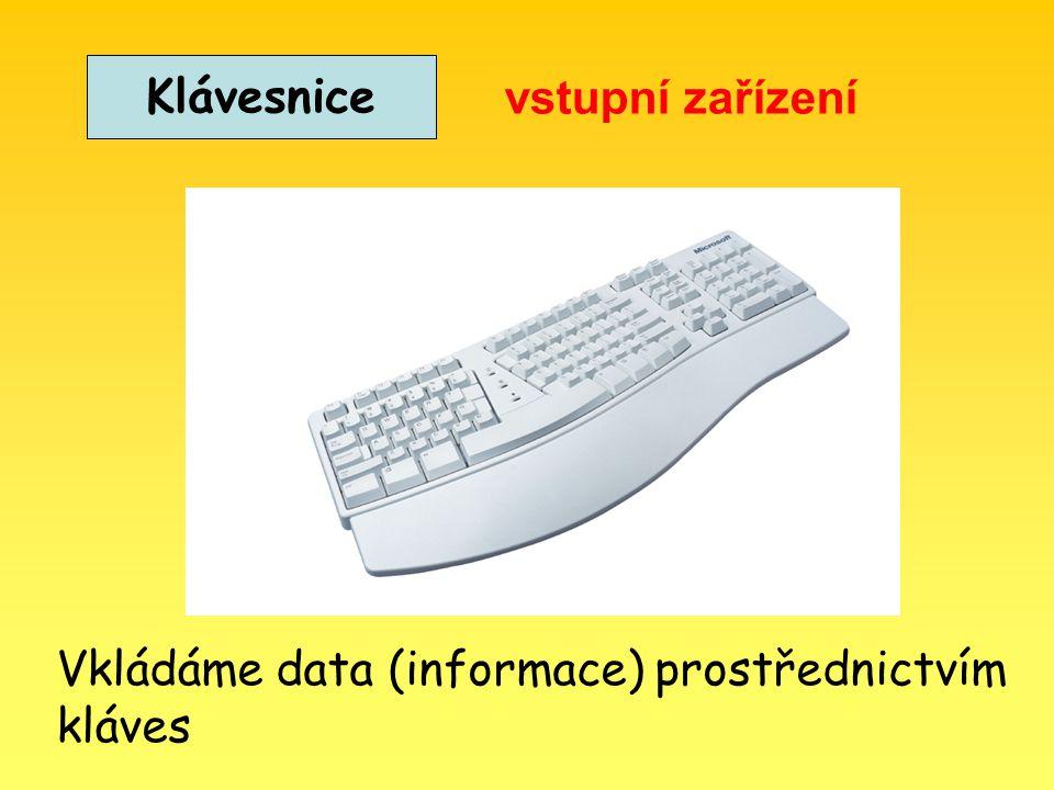 Klávesnice vstupní zařízení Vkládáme data (informace) prostřednictvím kláves
