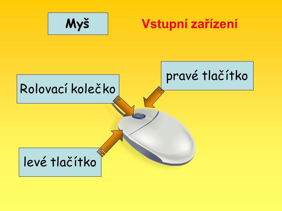 Myš Vstupní zařízení pravé tlačítko levé tlačítko Rolovací kolečko