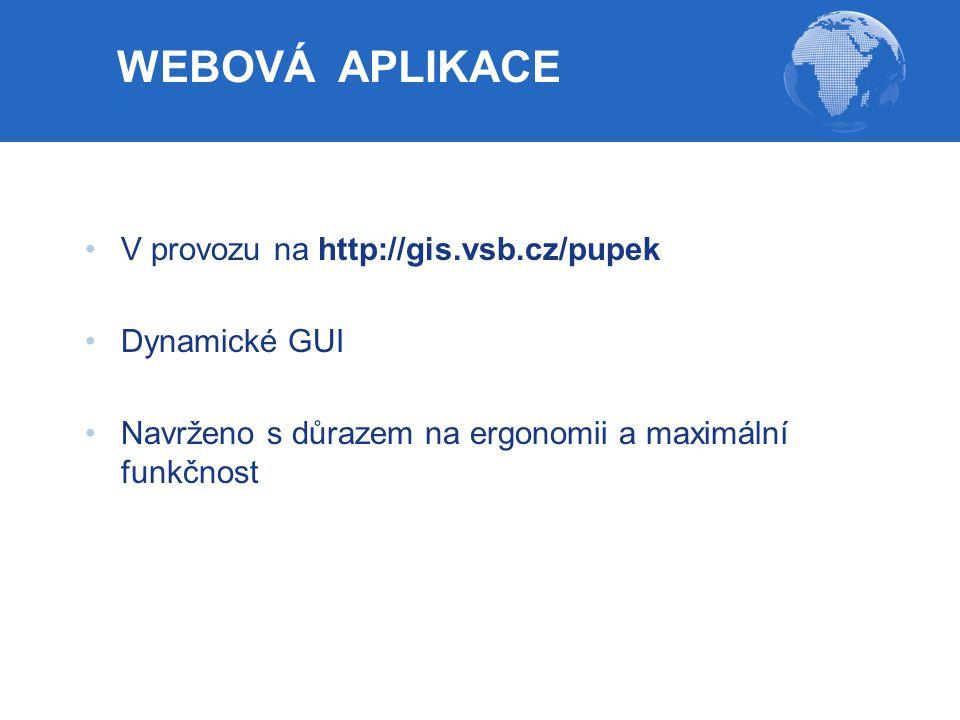 WEBOVÁ APLIKACE V provozu na http://gis.vsb.cz/pupek Dynamické GUI Navrženo s důrazem na ergonomii a maximální funkčnost