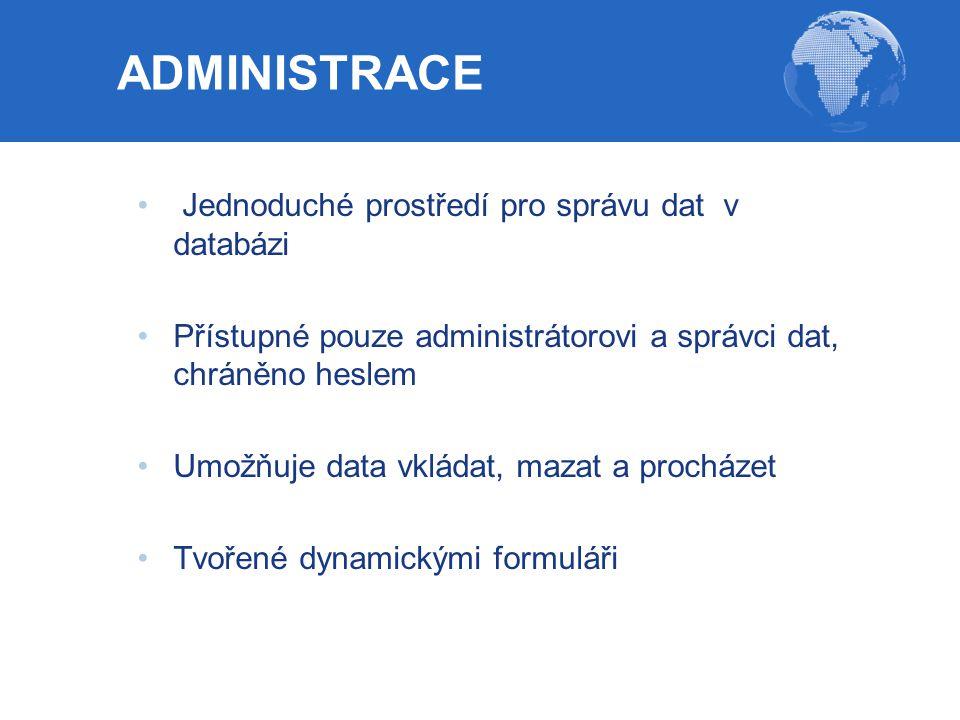 Jednoduché prostředí pro správu dat v databázi Přístupné pouze administrátorovi a správci dat, chráněno heslem Umožňuje data vkládat, mazat a procháze