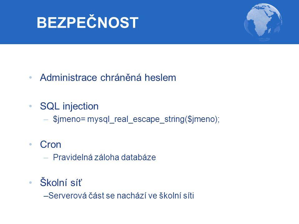 Administrace chráněná heslem SQL injection –$jmeno= mysql_real_escape_string($jmeno); Cron –Pravidelná záloha databáze Školní síť –Serverová část se n