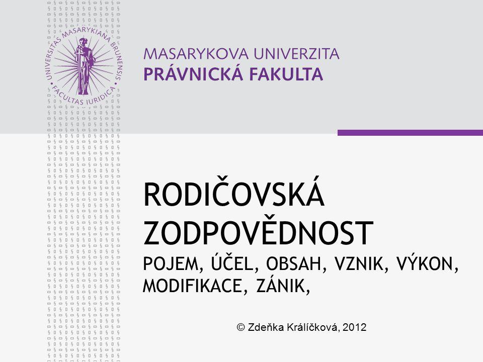 RODIČOVSKÁ ZODPOVĚDNOST POJEM, ÚČEL, OBSAH, VZNIK, VÝKON, MODIFIKACE, ZÁNIK, © Zdeňka Králíčková, 2012