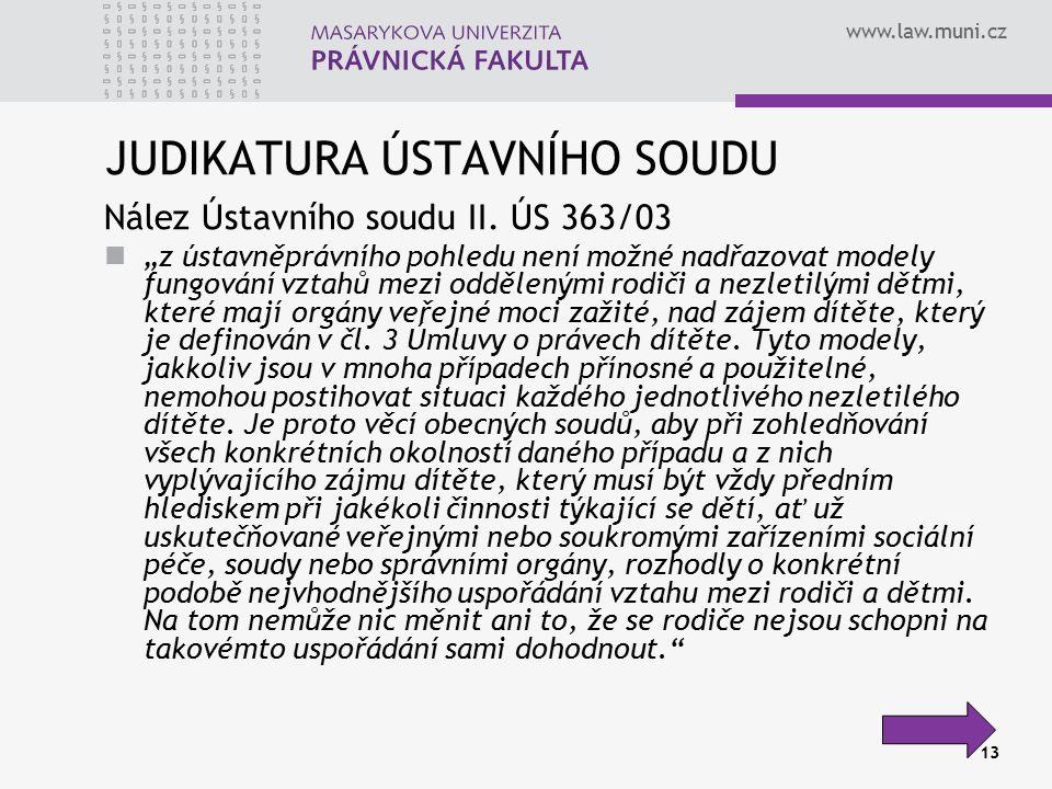 """www.law.muni.cz JUDIKATURA ÚSTAVNÍHO SOUDU Nález Ústavního soudu II. ÚS 363/03 """"z ústavněprávního pohledu není možné nadřazovat modely fungování vztah"""
