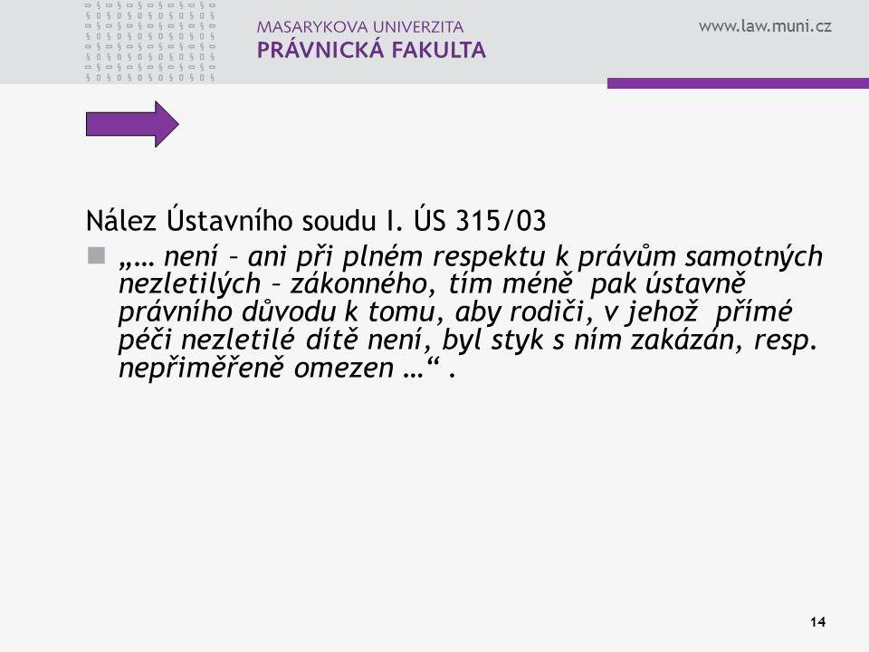"""www.law.muni.cz 14 Nález Ústavního soudu I. ÚS 315/03 """"… není – ani při plném respektu k právům samotných nezletilých – zákonného, tím méně pak ústavn"""