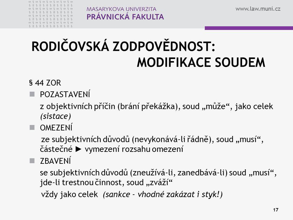 """www.law.muni.cz 17 RODIČOVSKÁ ZODPOVĚDNOST: MODIFIKACE SOUDEM § 44 ZOR POZASTAVENÍ z objektivních příčin (brání překážka), soud """"může"""", jako celek (si"""