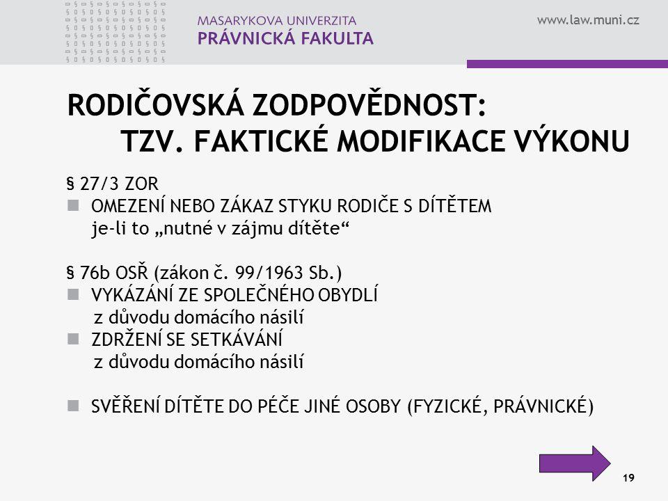 """www.law.muni.cz 19 RODIČOVSKÁ ZODPOVĚDNOST: TZV. FAKTICKÉ MODIFIKACE VÝKONU § 27/3 ZOR OMEZENÍ NEBO ZÁKAZ STYKU RODIČE S DÍTĚTEM je-li to """"nutné v záj"""