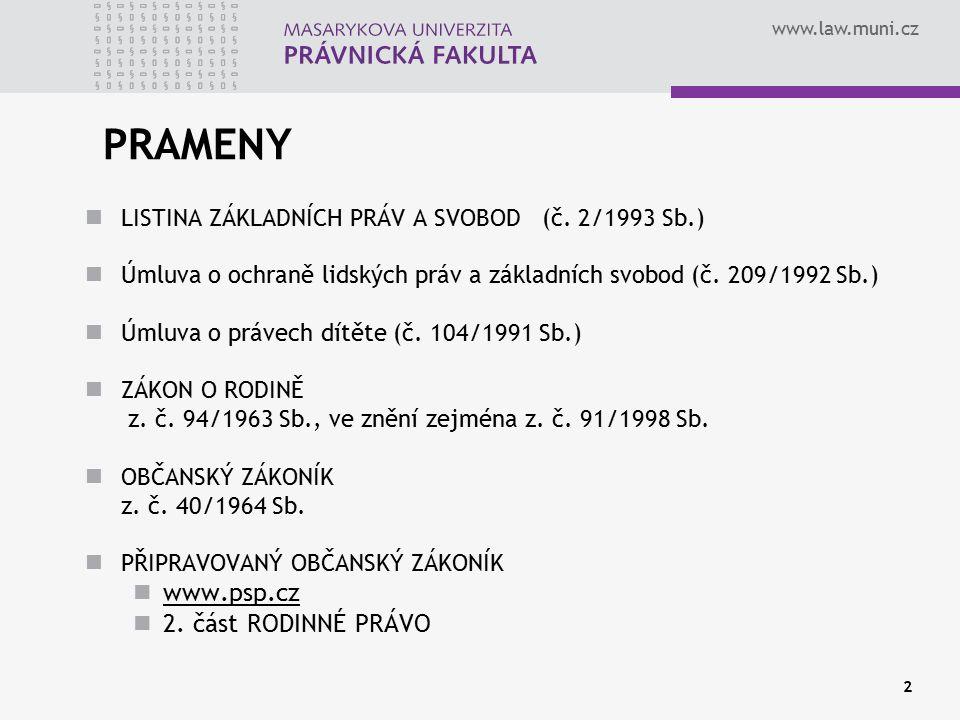 www.law.muni.cz 2 PRAMENY LISTINA ZÁKLADNÍCH PRÁV A SVOBOD (č. 2/1993 Sb.) Úmluva o ochraně lidských práv a základních svobod (č. 209/1992 Sb.) Úmluva