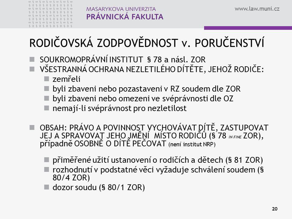 www.law.muni.cz 20 RODIČOVSKÁ ZODPOVĚDNOST v. PORUČENSTVÍ SOUKROMOPRÁVNÍ INSTITUT § 78 a násl. ZOR VŠESTRANNÁ OCHRANA NEZLETILÉHO DÍTĚTE, JEHOŽ RODIČE