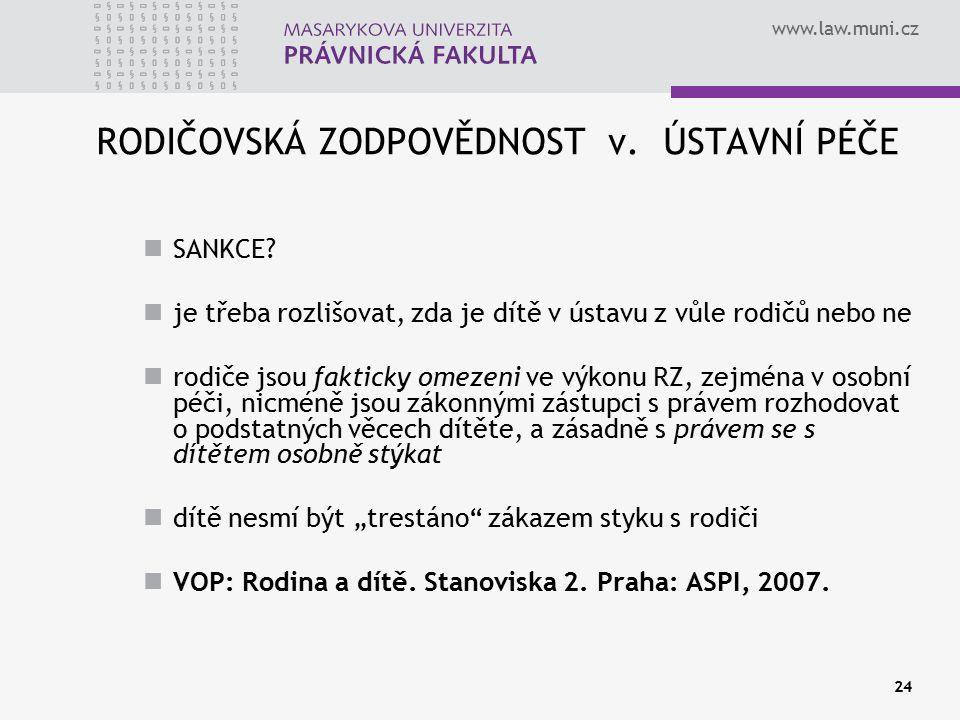 www.law.muni.cz 24 RODIČOVSKÁ ZODPOVĚDNOST v. ÚSTAVNÍ PÉČE SANKCE? je třeba rozlišovat, zda je dítě v ústavu z vůle rodičů nebo ne rodiče jsou faktick
