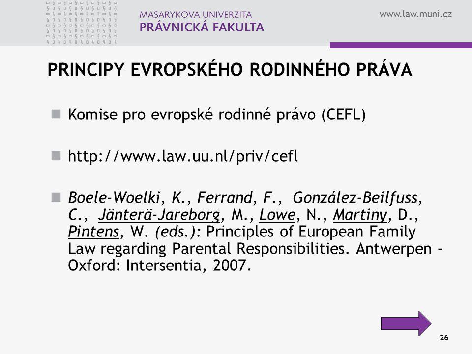 www.law.muni.cz 26 PRINCIPY EVROPSKÉHO RODINNÉHO PRÁVA Komise pro evropské rodinné právo (CEFL) http://www.law.uu.nl/priv/cefl Boele-Woelki, K., Ferra