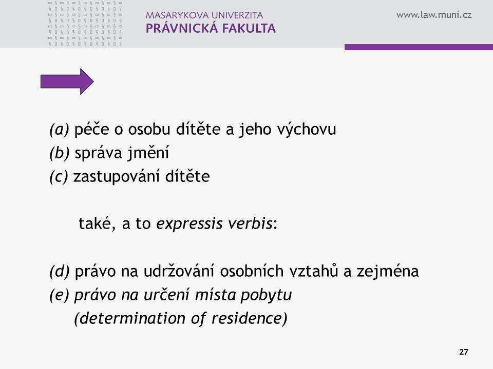 www.law.muni.cz 27 (a) péče o osobu dítěte a jeho výchovu (b) správa jmění (c) zastupování dítěte také, a to expressis verbis: (d) právo na udržování