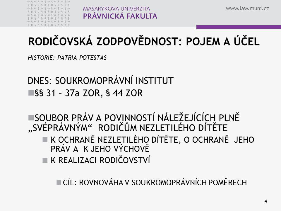 www.law.muni.cz 4 RODIČOVSKÁ ZODPOVĚDNOST: POJEM A ÚČEL HISTORIE: PATRIA POTESTAS DNES: SOUKROMOPRÁVNÍ INSTITUT §§ 31 – 37a ZOR, § 44 ZOR SOUBOR PRÁV
