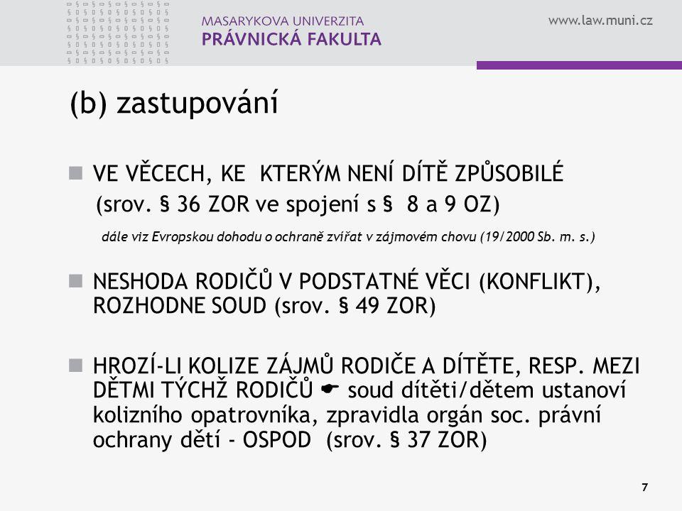 www.law.muni.cz 7 (b) zastupování VE VĚCECH, KE KTERÝM NENÍ DÍTĚ ZPŮSOBILÉ (srov. § 36 ZOR ve spojení s § 8 a 9 OZ) dále viz Evropskou dohodu o ochran