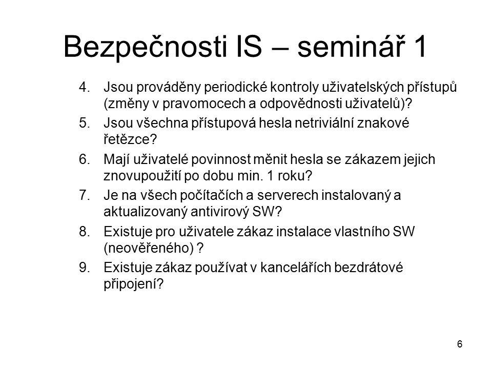 6 Bezpečnosti IS – seminář 1 4.Jsou prováděny periodické kontroly uživatelských přístupů (změny v pravomocech a odpovědnosti uživatelů).