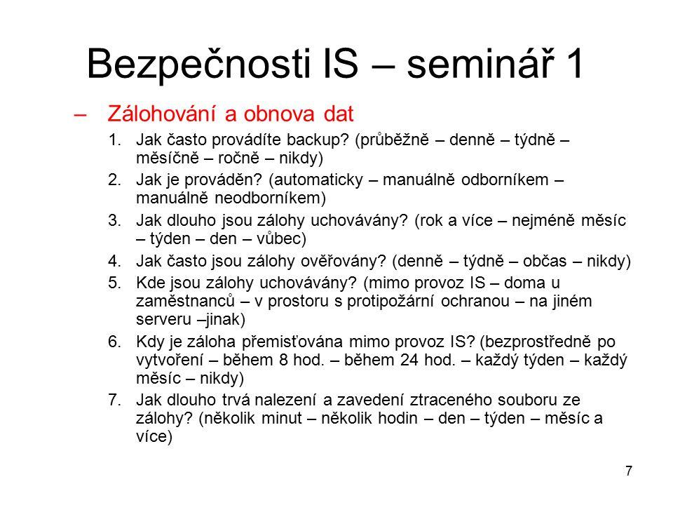 7 Bezpečnosti IS – seminář 1 –Zálohování a obnova dat 1.Jak často provádíte backup.