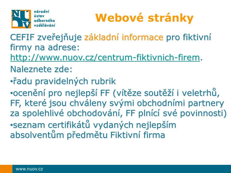 CEFIF zveřejňuje základní informace pro fiktivní firmy na adrese: http://www.nuov.cz/centrum-fiktivnich-firemhttp://www.nuov.cz/centrum-fiktivnich-fir