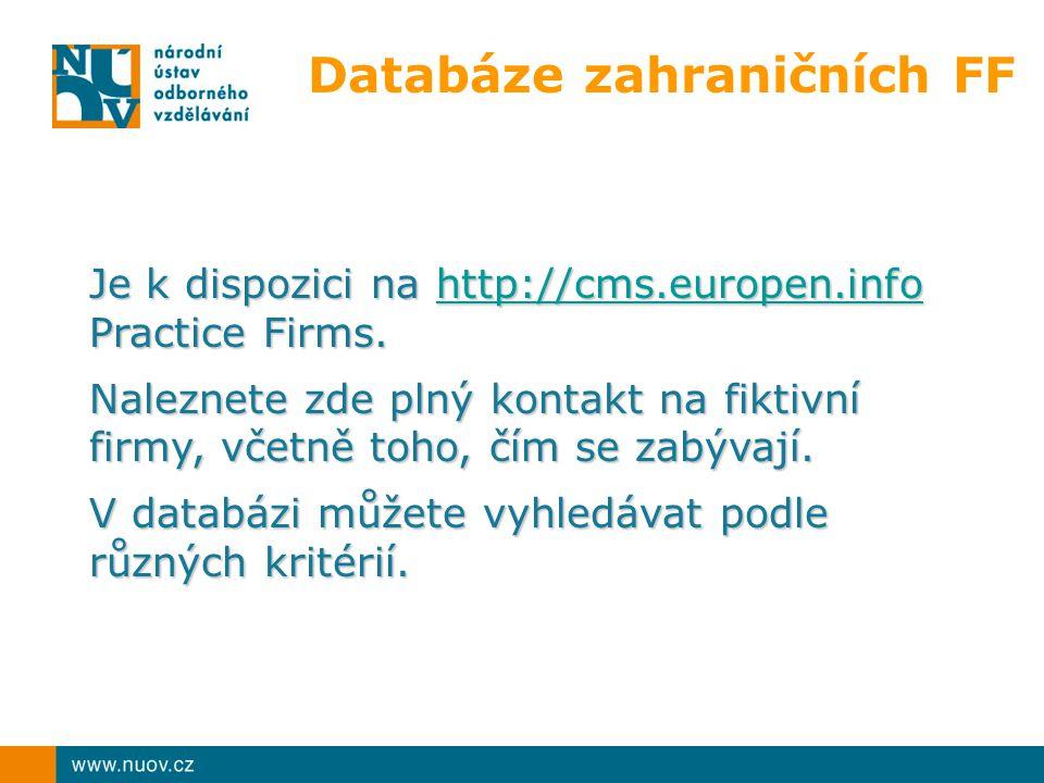 Databáze zahraničních FF Je k dispozici na http://cms.europen.info Practice Firms. http://cms.europen.info Naleznete zde plný kontakt na fiktivní firm