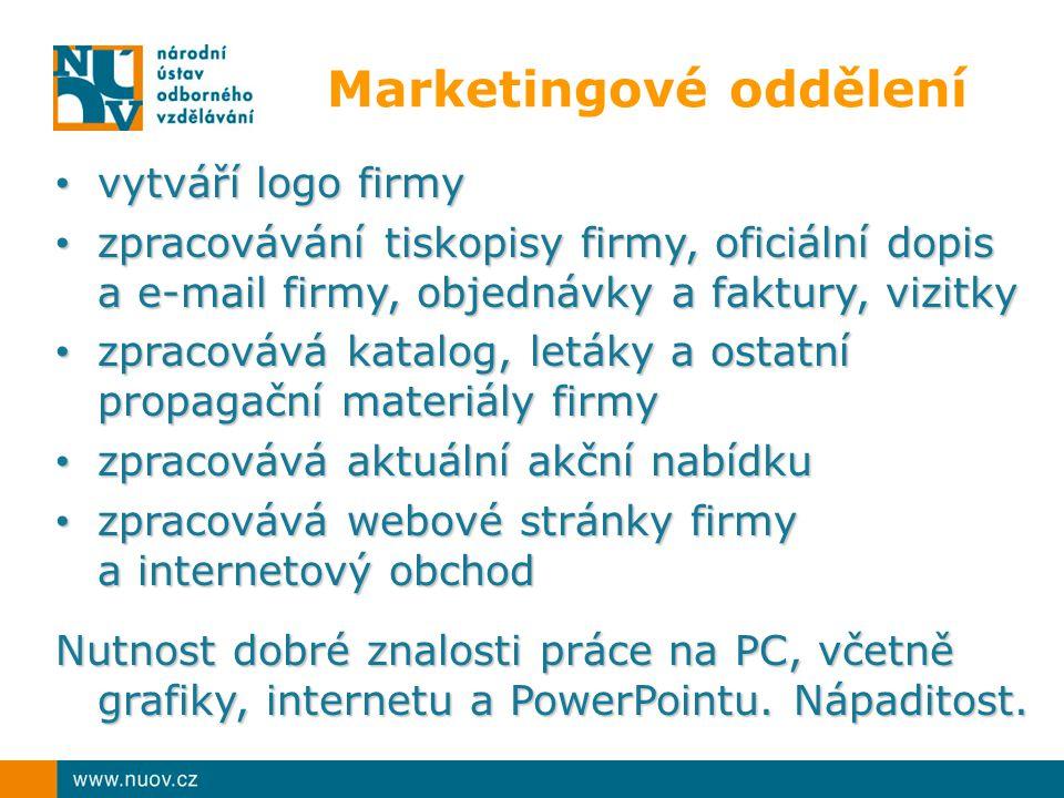 Marketingové oddělení vytváří logo firmy vytváří logo firmy zpracovávání tiskopisy firmy, oficiální dopis a e-mail firmy, objednávky a faktury, vizitk