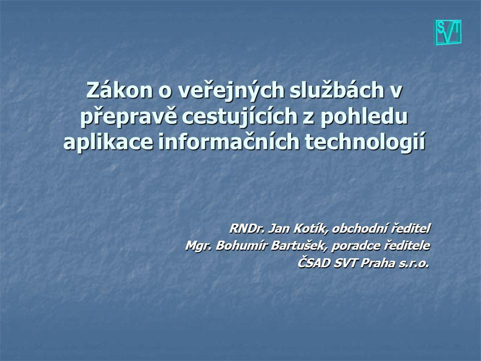 Zákon o veřejných službách v přepravě cestujících z pohledu aplikace informačních technologií RNDr. Jan Kotík, obchodní ředitel Mgr. Bohumír Bartušek,