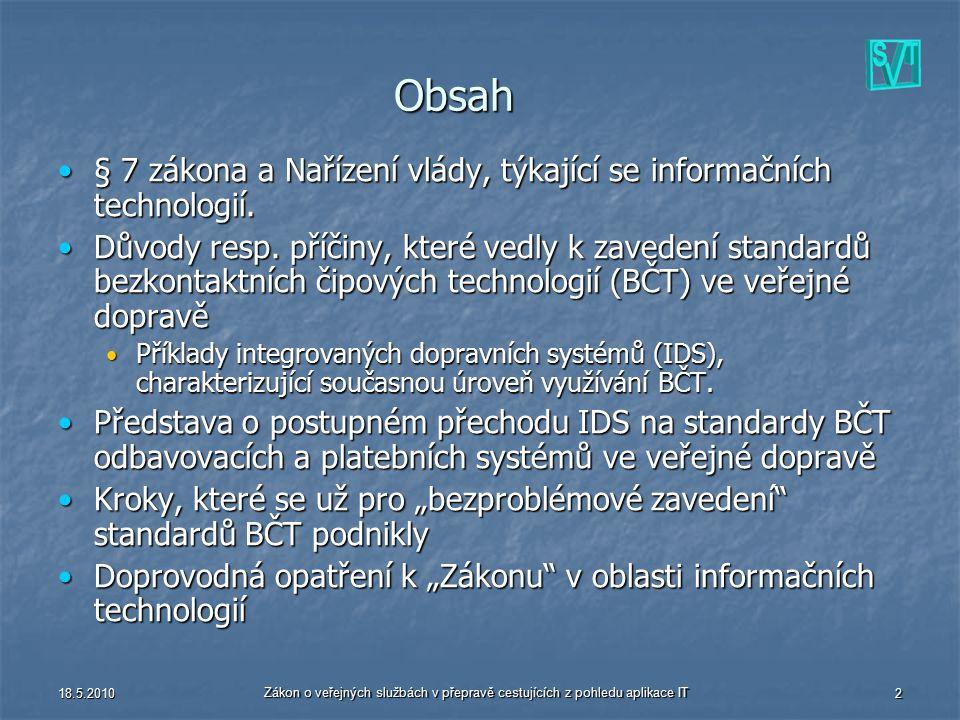 18.5.2010 Zákon o veřejných službách v přepravě cestujících z pohledu aplikace IT 13 Dotazy