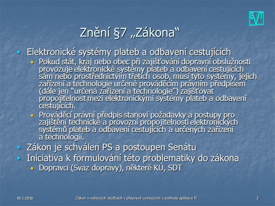 """18.5.2010 Zákon o veřejných službách v přepravě cestujících z pohledu aplikace IT 3 Znění §7 """"Zákona"""" Elektronické systémy plateb a odbavení cestující"""