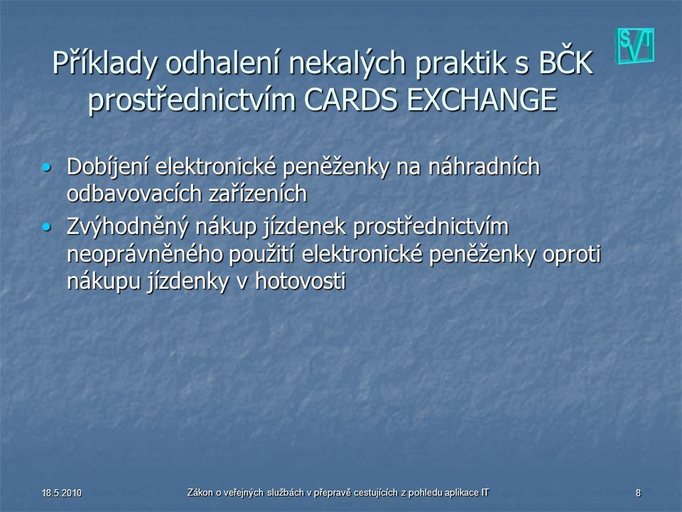 18.5.2010 Zákon o veřejných službách v přepravě cestujících z pohledu aplikace IT 8 Příklady odhalení nekalých praktik s BČK prostřednictvím CARDS EXC