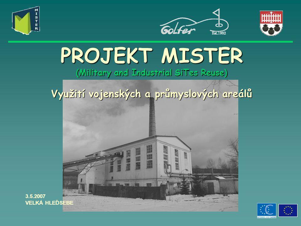 PROJEKT MISTER (Military and Industrial SiTes Reuse) Využití vojenských a průmyslových areálů 3.5.2007 VELKÁ HLEĎSEBE