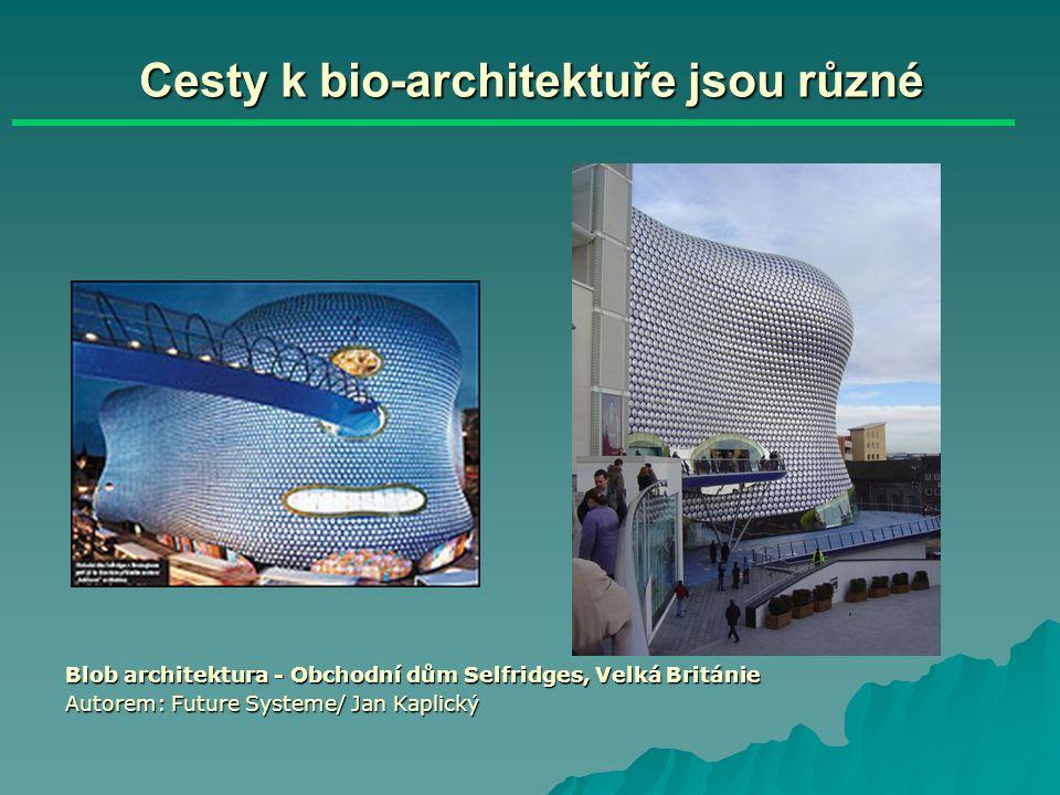 Cesty k bio-architektuře jsou různé Blob architektura - Obchodní dům Selfridges, Velká Británie Autorem: Future Systeme/ Jan Kaplický