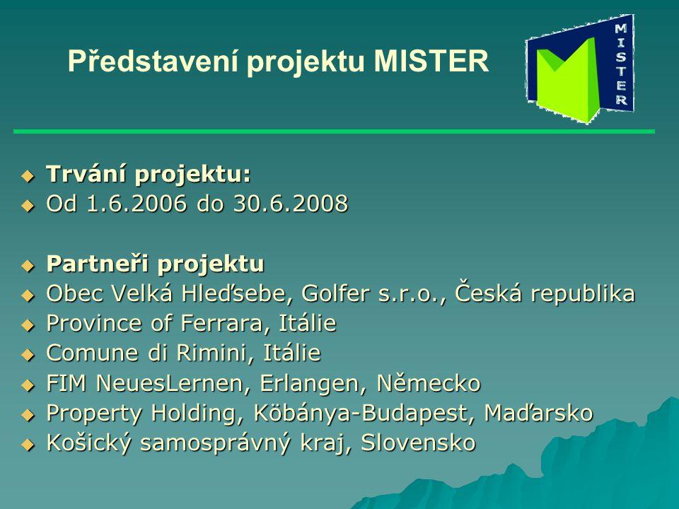 Představení projektu MISTER  Trvání projektu:  Od 1.6.2006 do 30.6.2008  Partneři projektu  Obec Velká Hleďsebe, Golfer s.r.o., Česká republika 