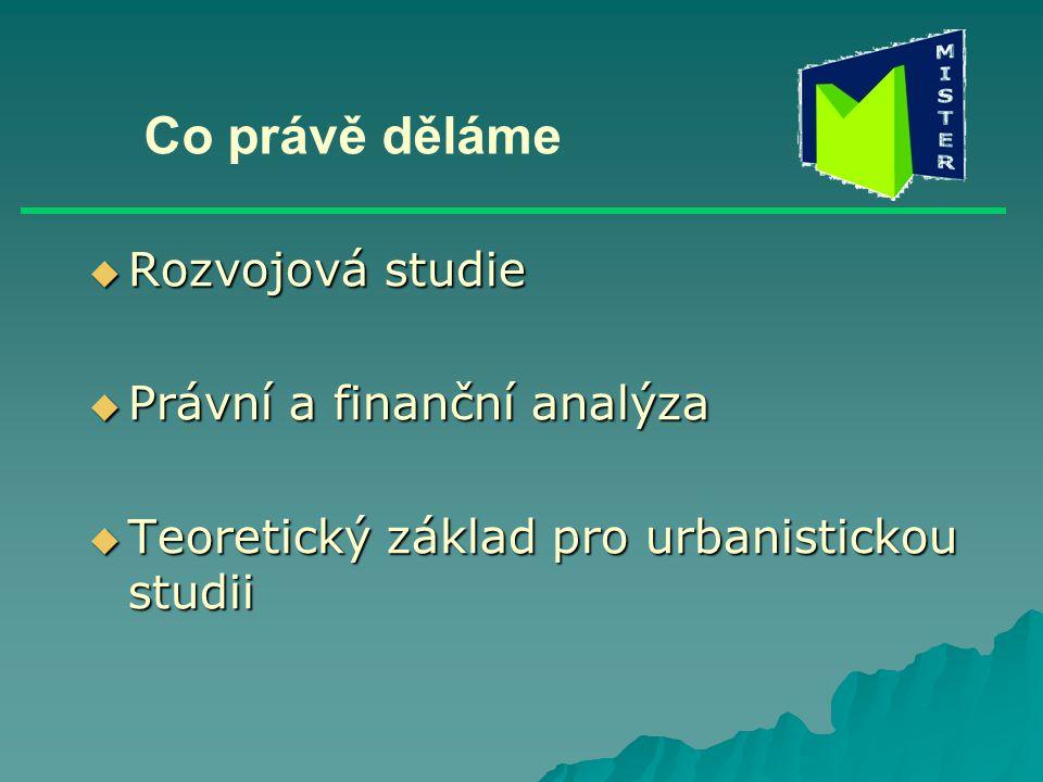 Co právě děláme  Rozvojová studie  Právní a finanční analýza  Teoretický základ pro urbanistickou studii