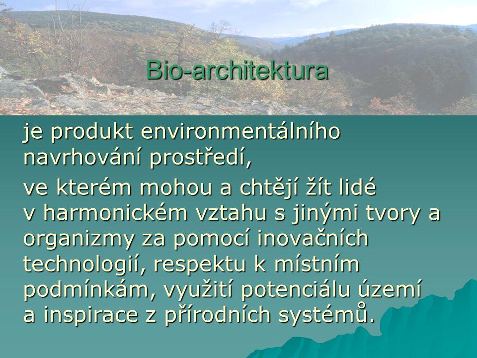 Bio-architektura je produkt environmentálního navrhování prostředí, ve kterém mohou a chtějí žít lidé v harmonickém vztahu s jinými tvory a organizmy za pomocí inovačních technologií, respektu k místním podmínkám, využití potenciálu území a inspirace z přírodních systémů.