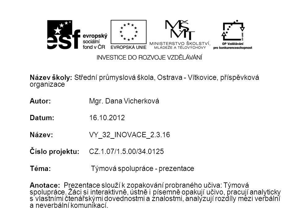 Název školy: Střední průmyslová škola, Ostrava - Vítkovice, příspěvková organizace Autor: Mgr. Dana Vicherková Datum: 16.10.2012 Název: VY_32_INOVACE_