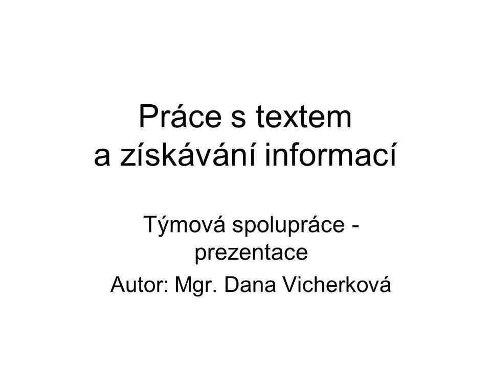 Práce s textem a získávání informací Týmová spolupráce - prezentace Autor: Mgr. Dana Vicherková