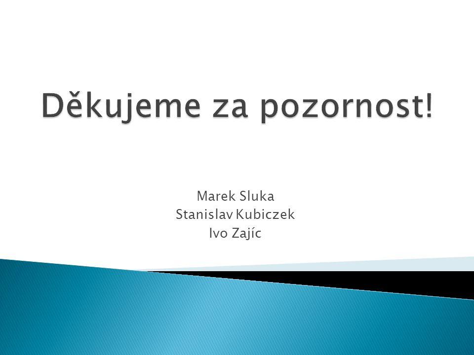 Marek Sluka Stanislav Kubiczek Ivo Zajíc