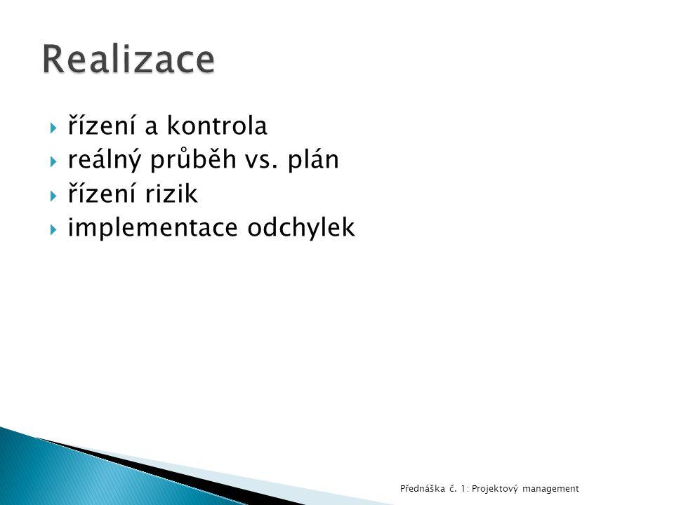  řízení a kontrola  reálný průběh vs. plán  řízení rizik  implementace odchylek Přednáška č.
