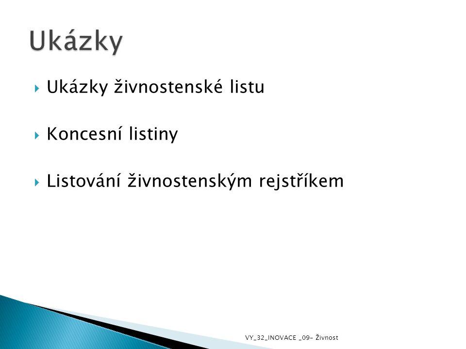  Ukázky živnostenské listu  Koncesní listiny  Listování živnostenským rejstříkem VY_32_INOVACE _09- Živnost