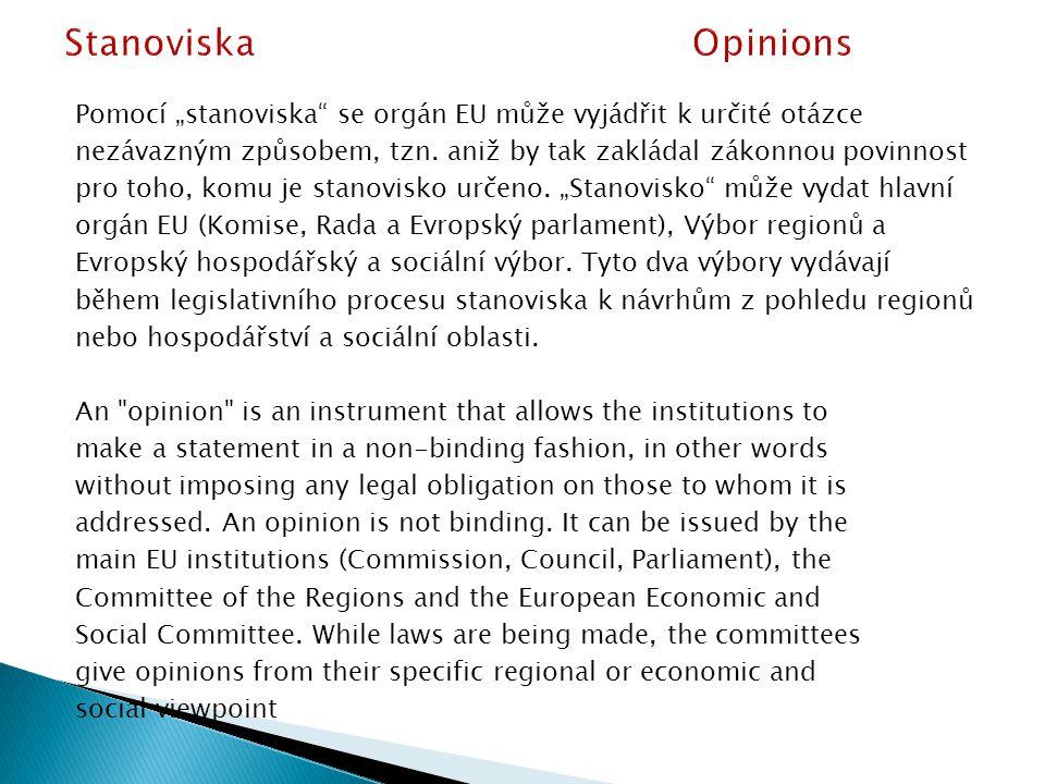 """Pomocí """"stanoviska se orgán EU může vyjádřit k určité otázce nezávazným způsobem, tzn."""