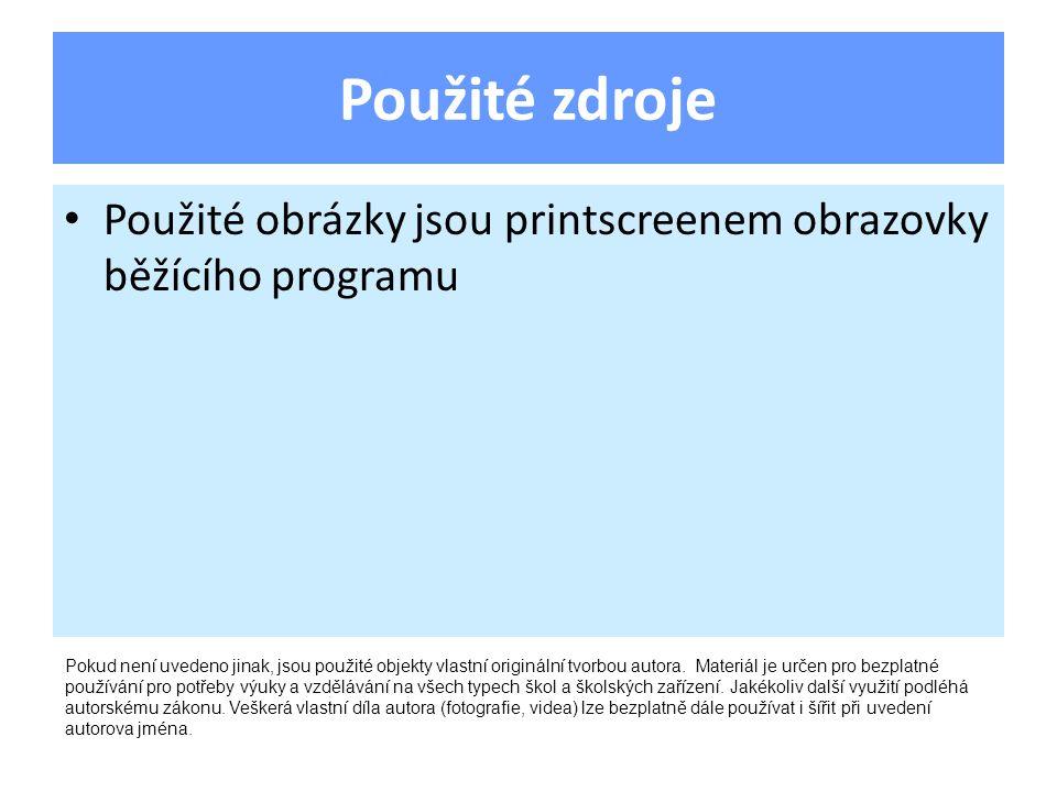 Použité zdroje Použité obrázky jsou printscreenem obrazovky běžícího programu Pokud není uvedeno jinak, jsou použité objekty vlastní originální tvorbo