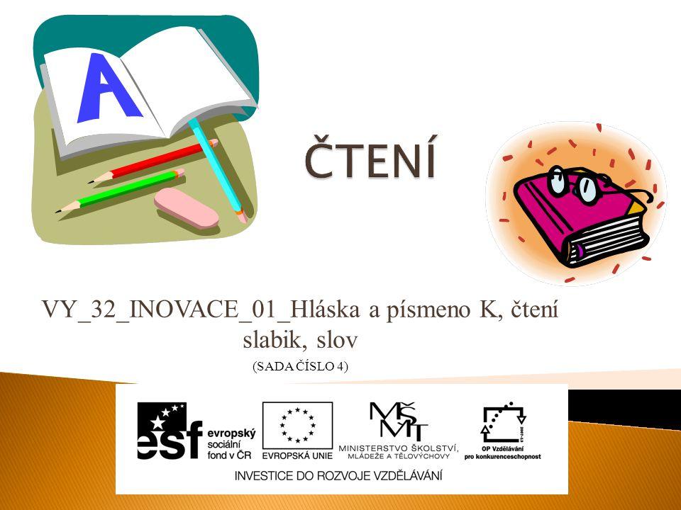 VY_32_INOVACE_01_Hláska a písmeno K, čtení slabik, slov (SADA ČÍSLO 4)