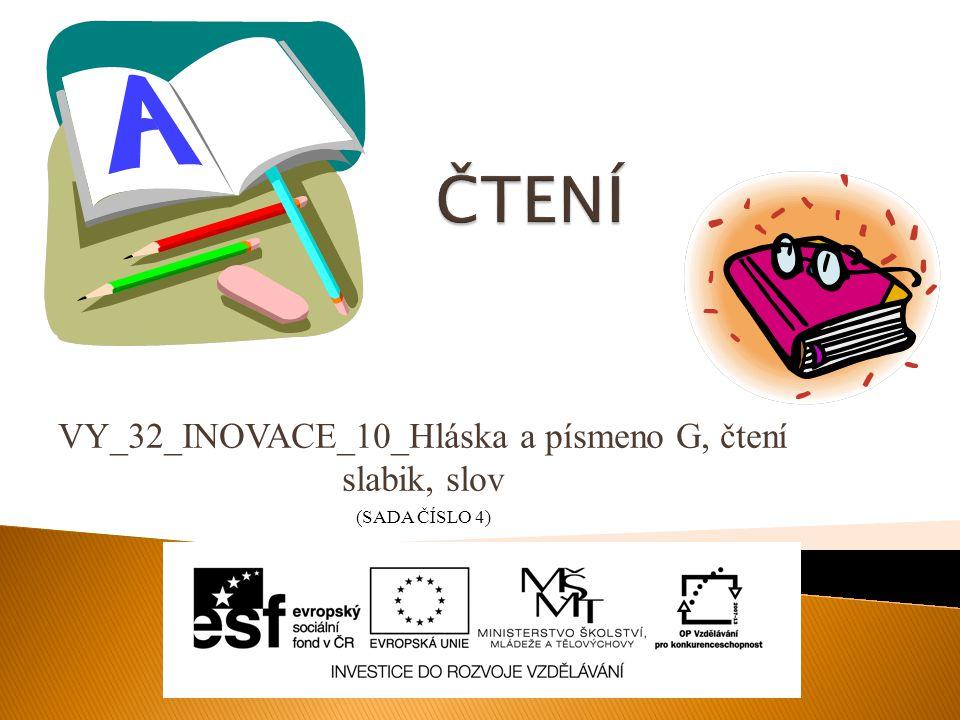 VY_32_INOVACE_10_Hláska a písmeno G, čtení slabik, slov (SADA ČÍSLO 4)