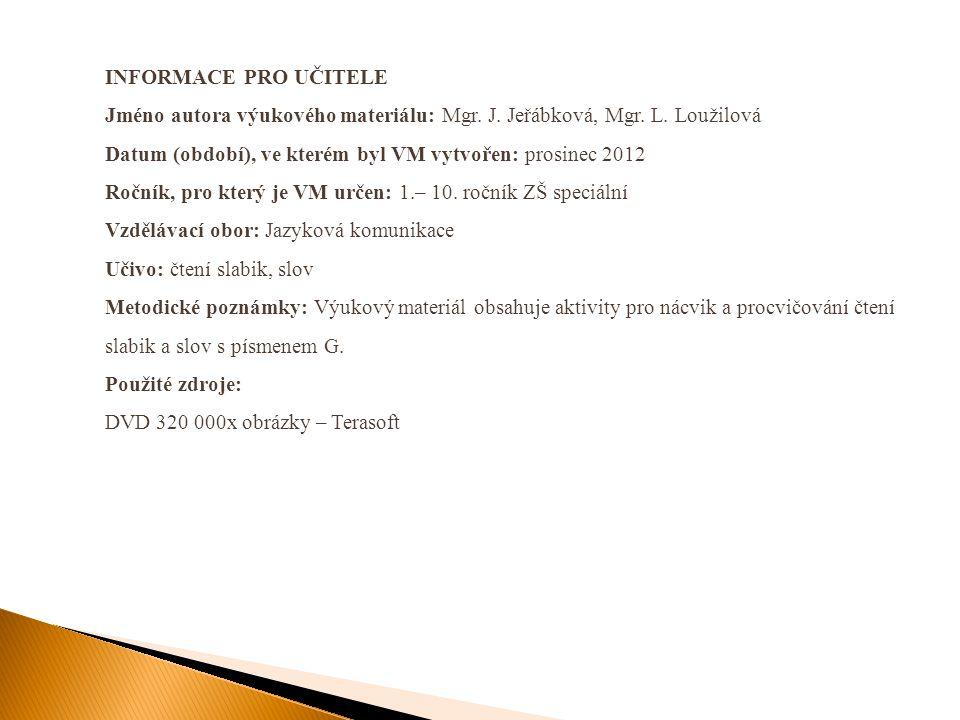INFORMACE PRO UČITELE Jméno autora výukového materiálu: Mgr. J. Jeřábková, Mgr. L. Loužilová Datum (období), ve kterém byl VM vytvořen: prosinec 2012