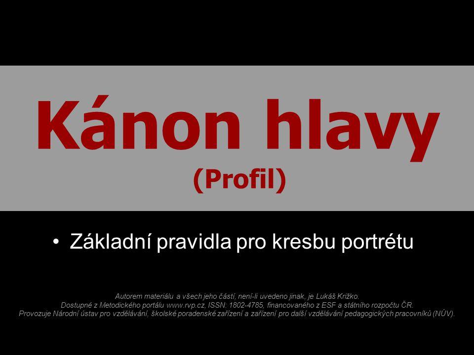 Kánon hlavy (Profil) Základní pravidla pro kresbu portrétu Autorem materiálu a všech jeho částí, není-li uvedeno jinak, je Lukáš Križko. Dostupné z Me