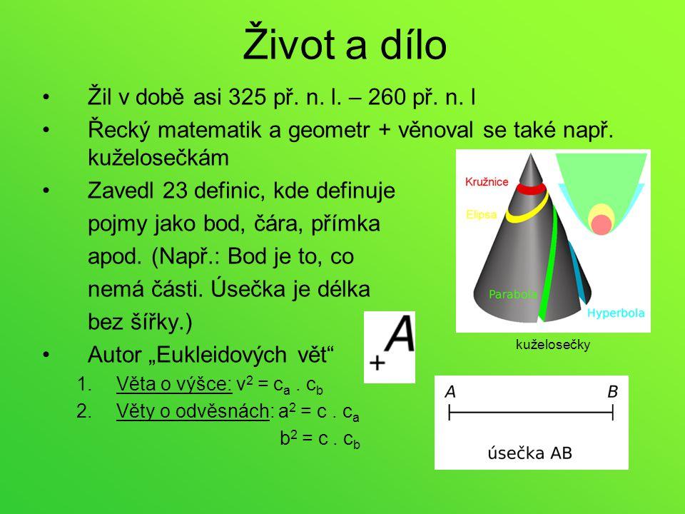 Život a dílo Žil v době asi 325 př. n. l. – 260 př. n. l Řecký matematik a geometr + věnoval se také např. kuželosečkám Zavedl 23 definic, kde definuj