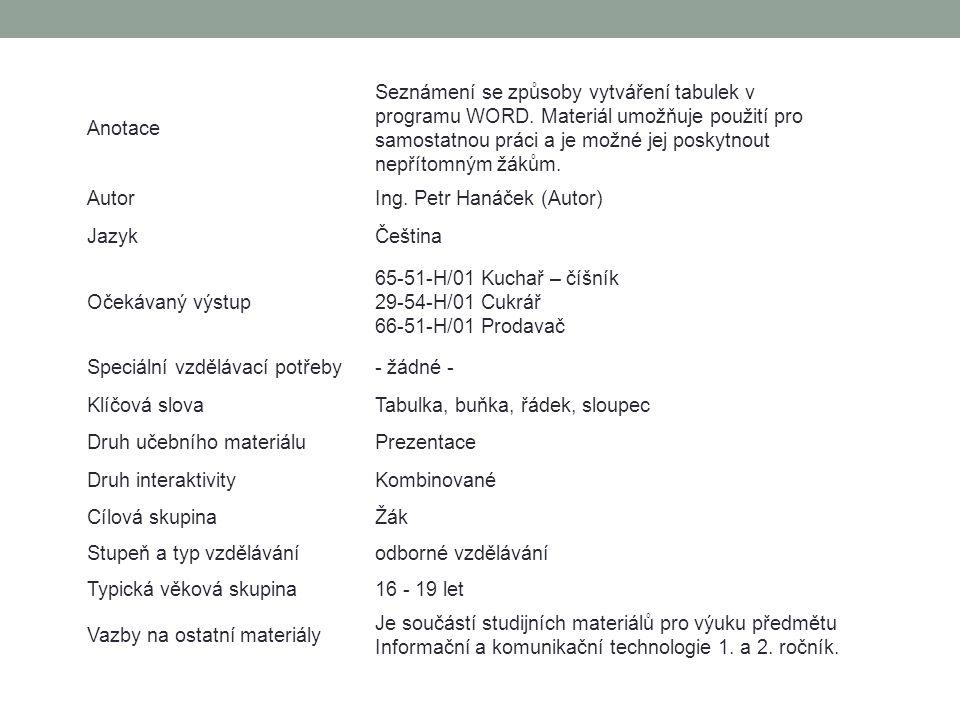 Anotace Seznámení se způsoby vytváření tabulek v programu WORD. Materiál umožňuje použití pro samostatnou práci a je možné jej poskytnout nepřítomným