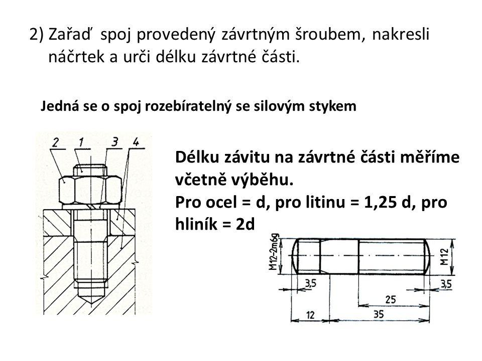 2) Zařaď spoj provedený závrtným šroubem, nakresli náčrtek a urči délku závrtné části. Jedná se o spoj rozebíratelný se silovým stykem Délku závitu na
