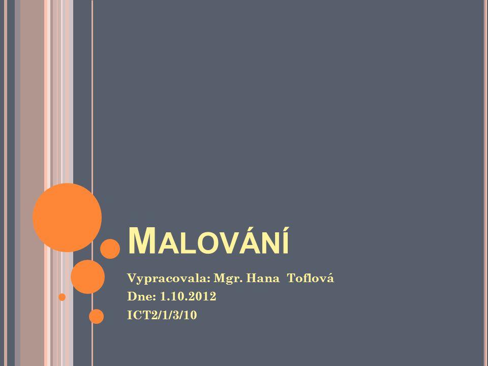 M ALOVÁNÍ Vypracovala: Mgr. Hana Toflová Dne: 1.10.2012 ICT2/1/3/10